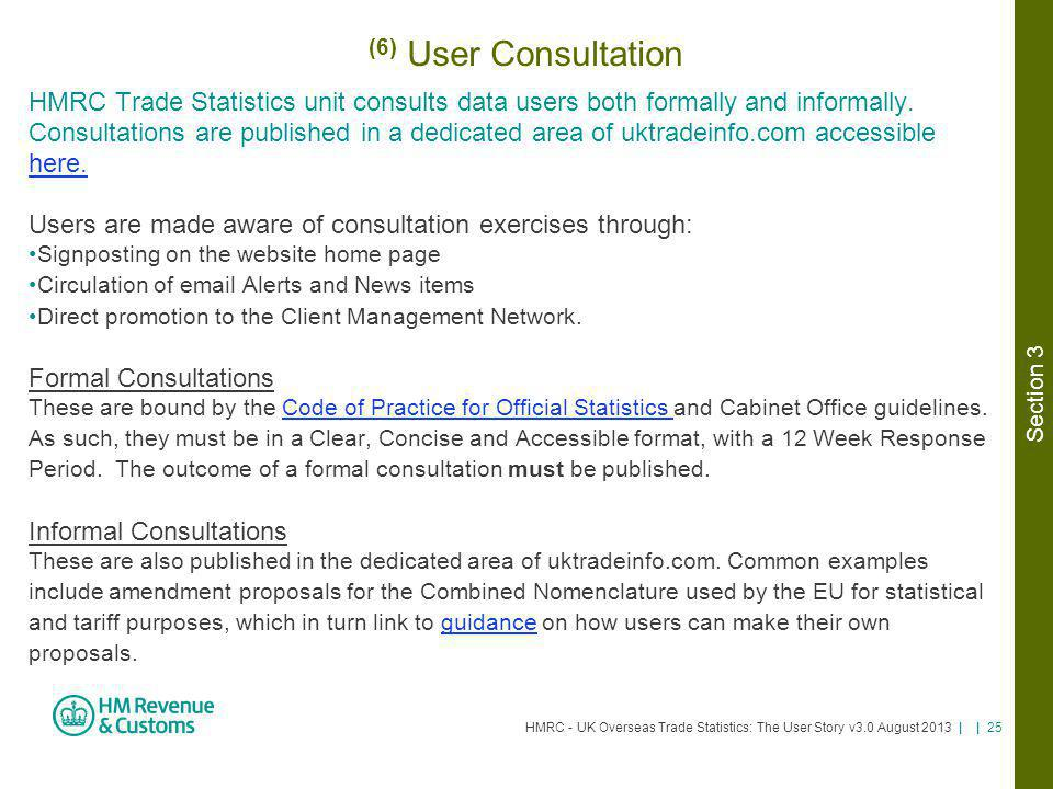 HMRC - UK Overseas Trade Statistics: The User Story v3.0 August 2013 | | 25 (6) User Consultation HMRC Trade Statistics unit consults data users both