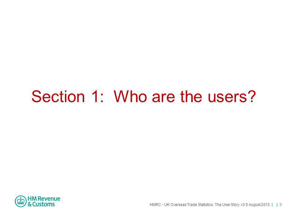 HMRC - UK Overseas Trade Statistics: The User Story v3.0 August 2013 | | 34 Thanks very much – a very useful response.