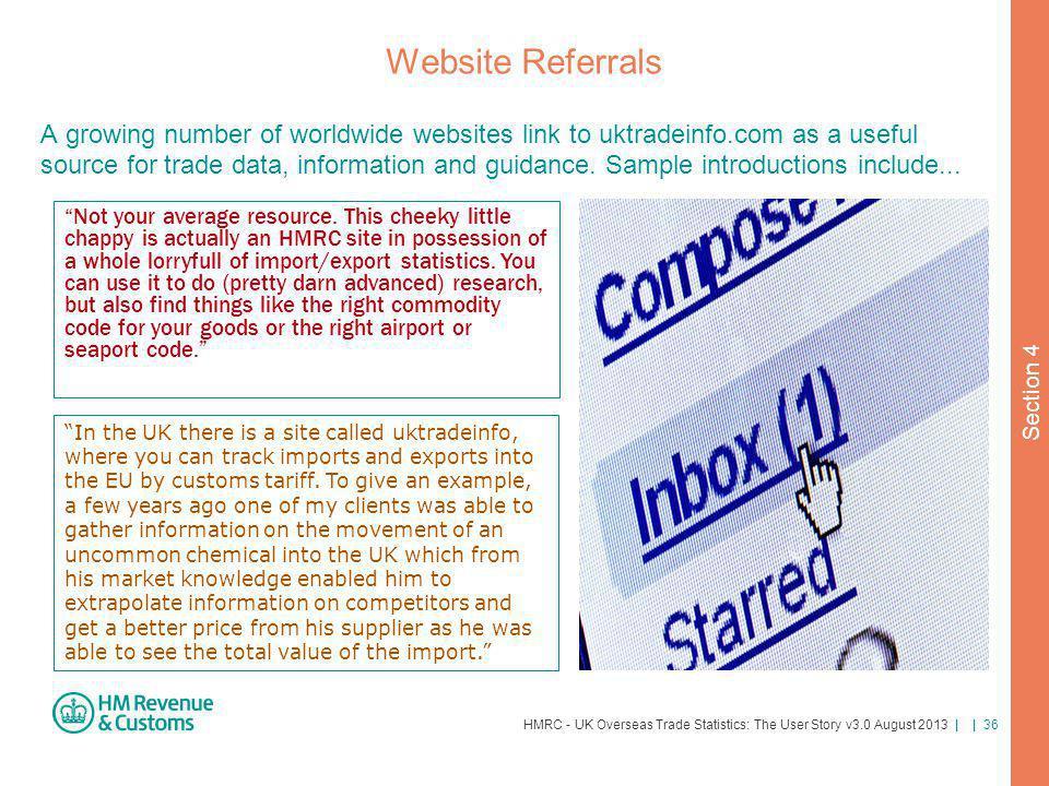 HMRC - UK Overseas Trade Statistics: The User Story v3.0 August 2013 | | 36 Website Referrals A growing number of worldwide websites link to uktradein