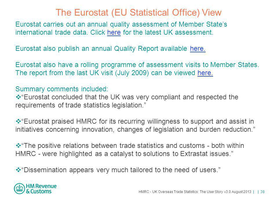 HMRC - UK Overseas Trade Statistics: The User Story v3.0 August 2013 | | 38 The Eurostat (EU Statistical Office) View Eurostat carries out an annual q