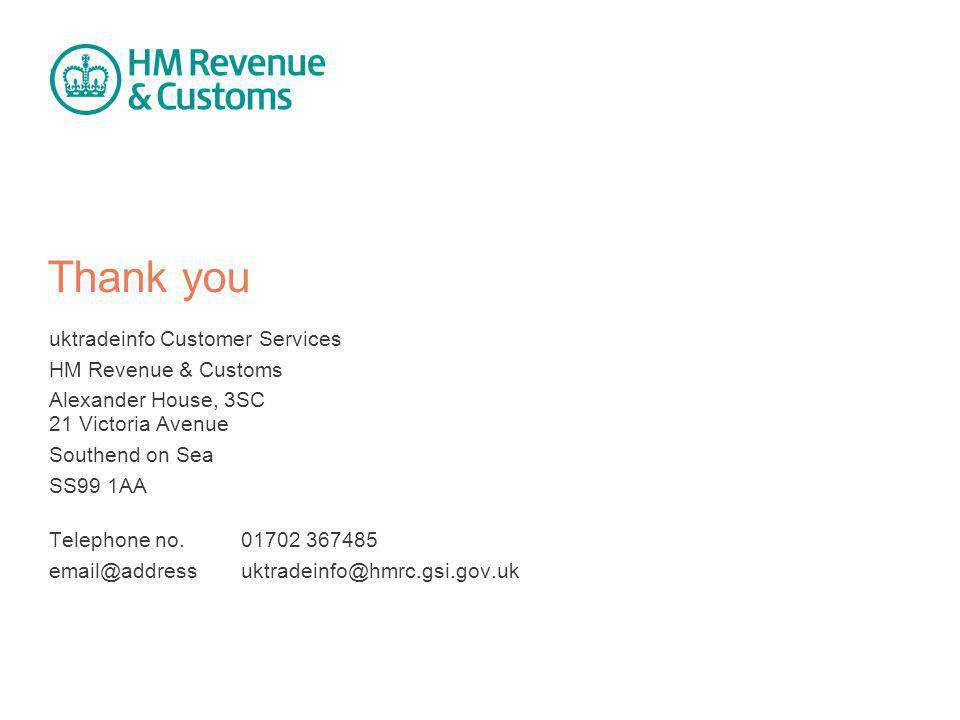 Thank you uktradeinfo Customer Services HM Revenue & Customs Alexander House, 3SC 21 Victoria Avenue Southend on Sea SS99 1AA Telephone no.01702 36748