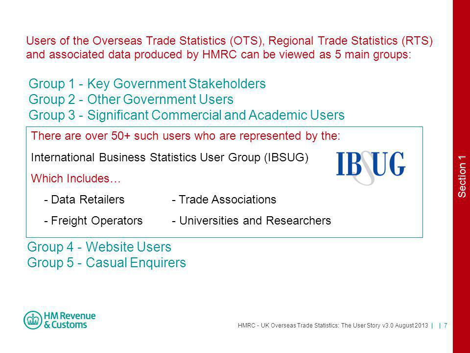 HMRC - UK Overseas Trade Statistics: The User Story v3.0 August 2013 | | 28 (9) HMRC Complaints Procedure HMRC encourages complaints as they provide an opportunity to identify things that arent working well, and to be able to put things right, improving future services for all customers.
