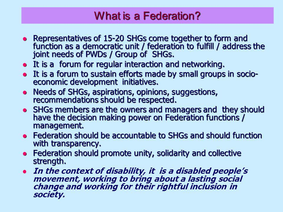 Requirements for registration of federation Give a name to the federation Give a name to the federation Have an official address Have an official address Selection of General Body Members and Governing Body Members Selection of General Body Members and Governing Body Members Membership fee charged by the federation from its member SHGs Training for the governing body Membership fee charged by the federation from its member SHGs Training for the governing body Approval of the bylaws Approval of the bylaws System to maintain records, accounts etc.