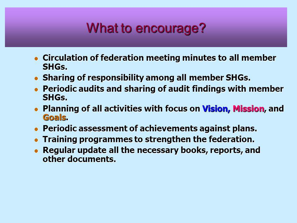 What to encourage. Circulation of federation meeting minutes to all member SHGs.