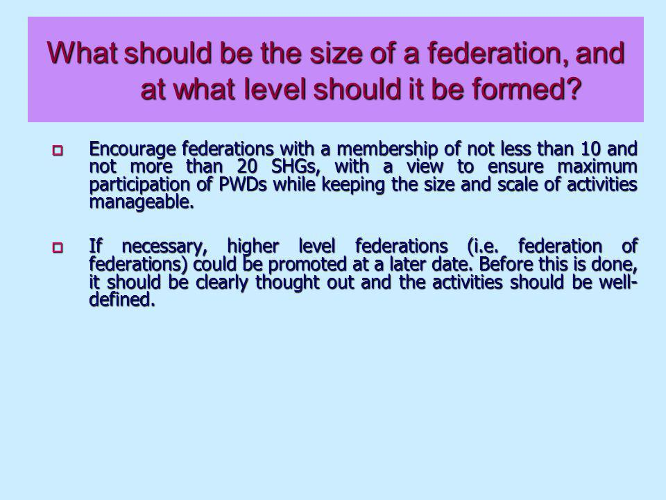 What should be the size of a federation, and at what level should it be formed.