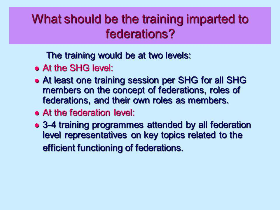 What should be the training imparted to federations.