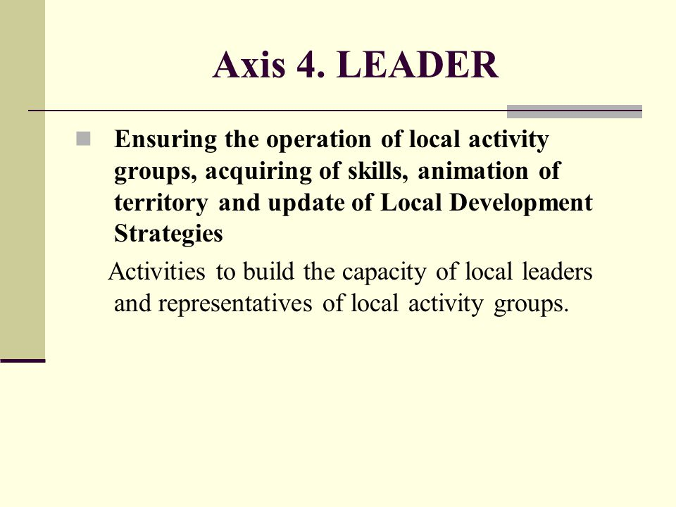 Axis 4. LEADER Ensuring the operation of local activity groups, acquiring of skills, animation of territory and update of Local Development Strategies