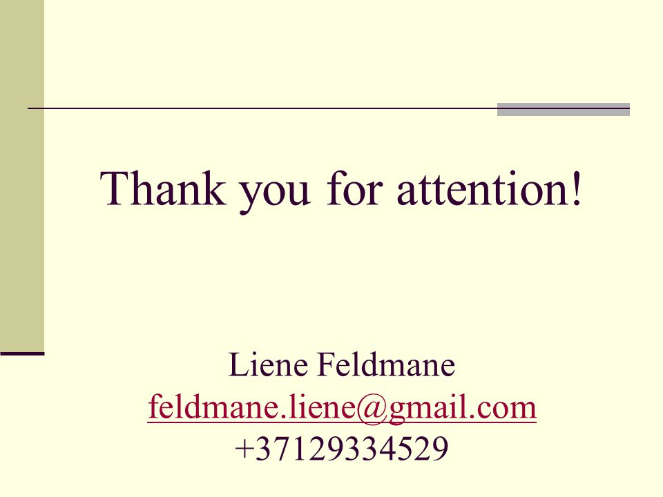 Thank you for attention! Liene Feldmane feldmane.liene@gmail.com +37129334529 feldmane.liene@gmail.com