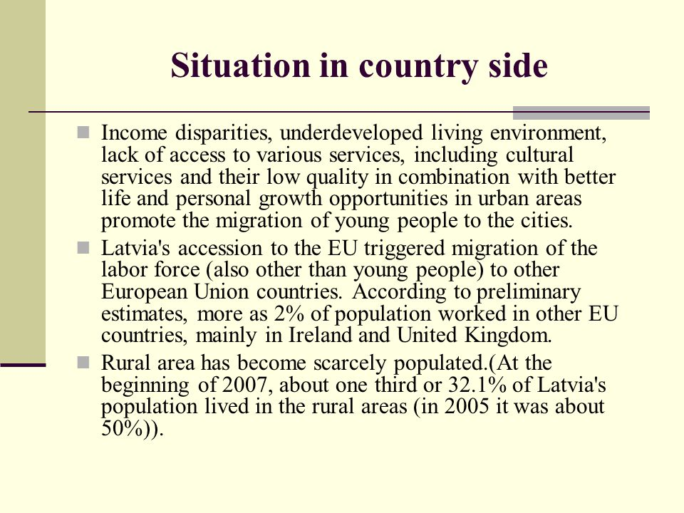 Situation in country side Income disparities, underdeveloped living environment, lack of access to various services, including cultural services and t