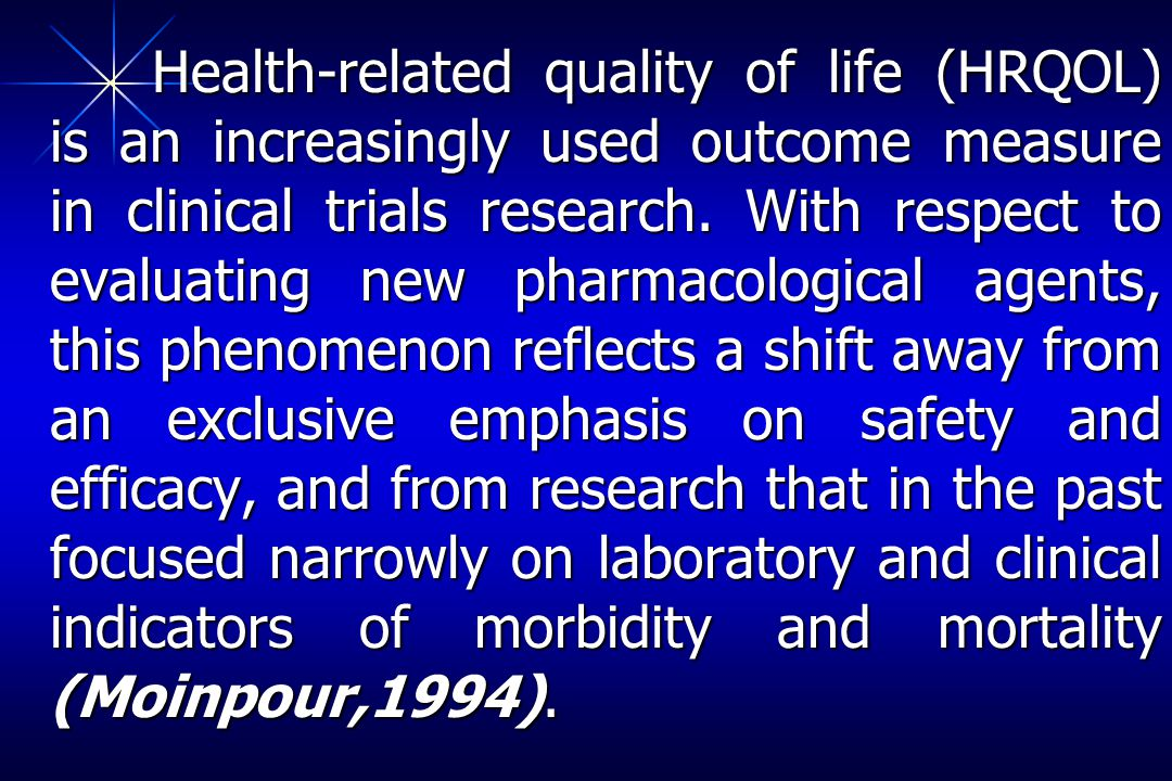 Health-related quality of life (HRQOL) is an increasingly used outcome measure in clinical trials research.