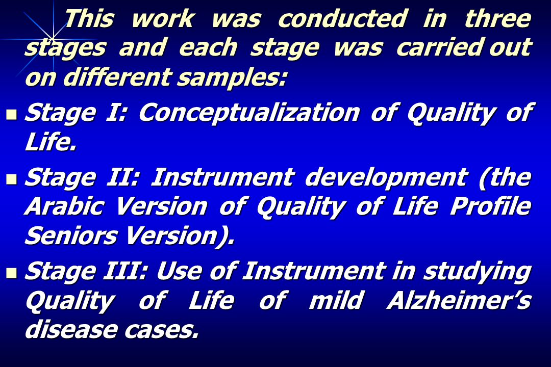 This work was conducted in three stages and each stage was carried out on different samples: This work was conducted in three stages and each stage was carried out on different samples: Stage I: Conceptualization of Quality of Life.