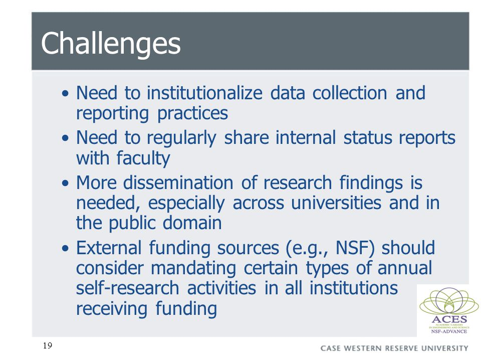 19 Challenges Need to institutionalize data collection and reporting practices Need to regularly share internal status reports with faculty More dissemination of research findings is needed, especially across universities and in the public domain External funding sources (e.g., NSF) should consider mandating certain types of annual self-research activities in all institutions receiving funding