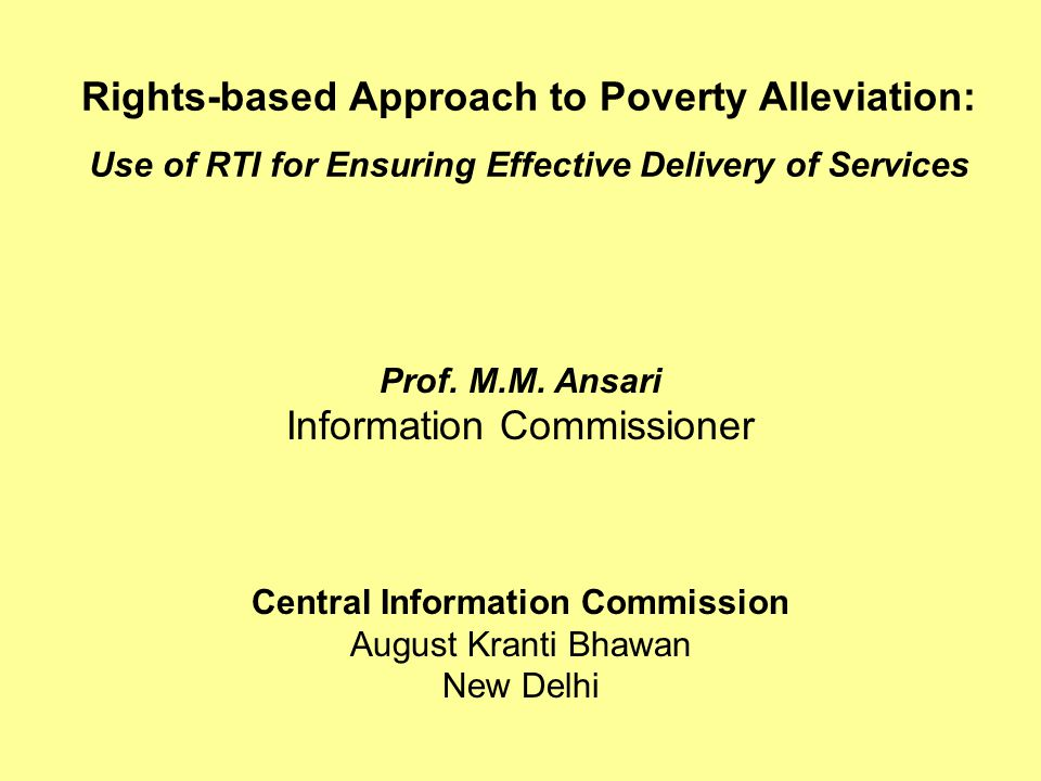 Rights-based Approach to Poverty Alleviation: Use of RTI for Ensuring Effective Delivery of Services Prof.