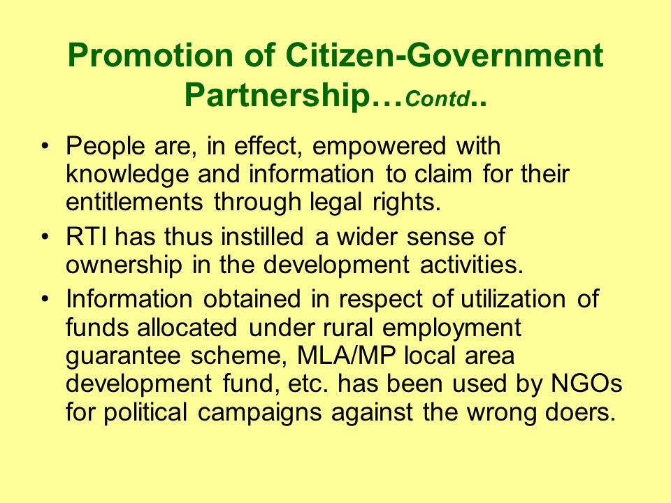 Promotion of Citizen-Government Partnership… Contd.. People are, in effect, empowered with knowledge and information to claim for their entitlements t