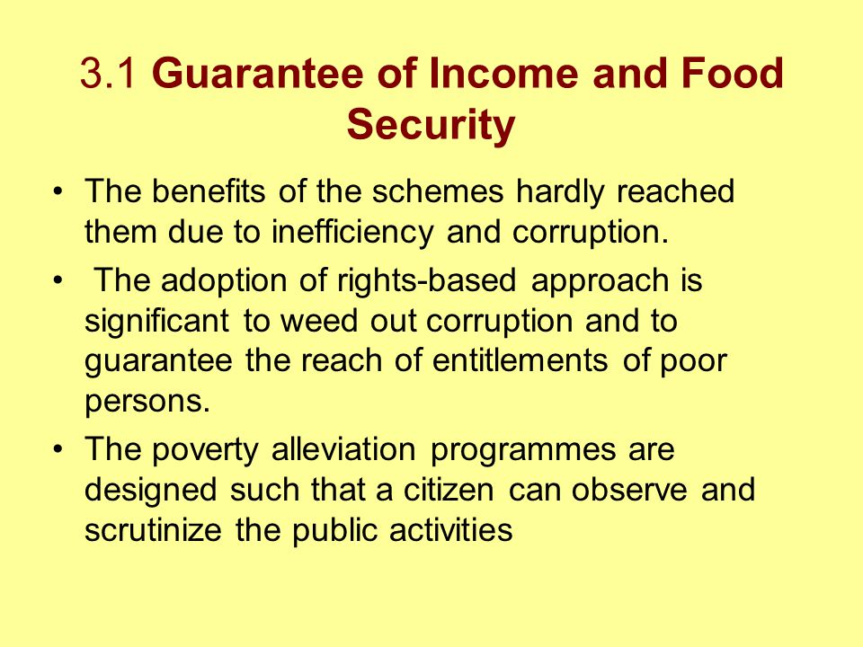 3.1 Guarantee of Income and Food Security The benefits of the schemes hardly reached them due to inefficiency and corruption. The adoption of rights-b