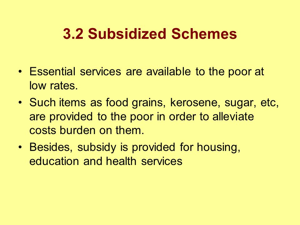 3.2 Subsidized Schemes Essential services are available to the poor at low rates.
