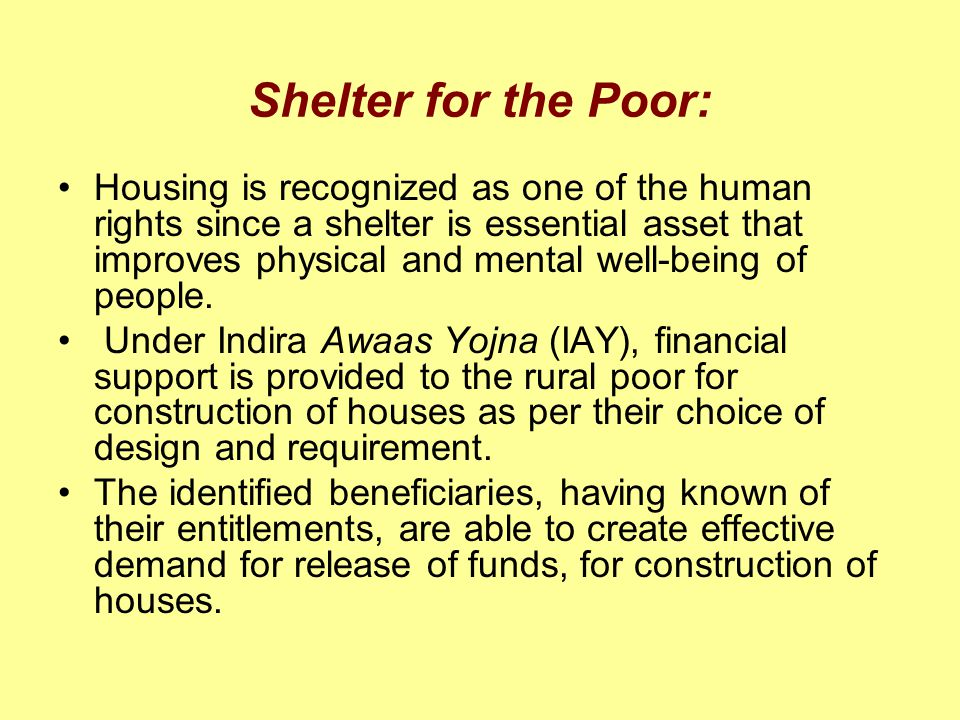 Shelter for the Poor: Housing is recognized as one of the human rights since a shelter is essential asset that improves physical and mental well-being