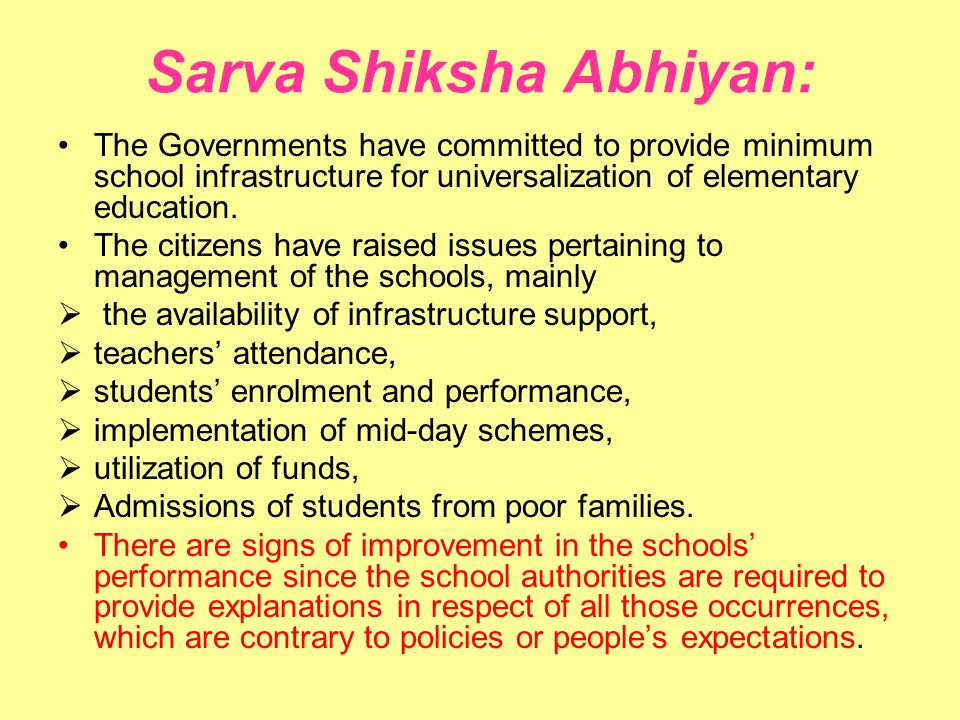 Sarva Shiksha Abhiyan: The Governments have committed to provide minimum school infrastructure for universalization of elementary education.