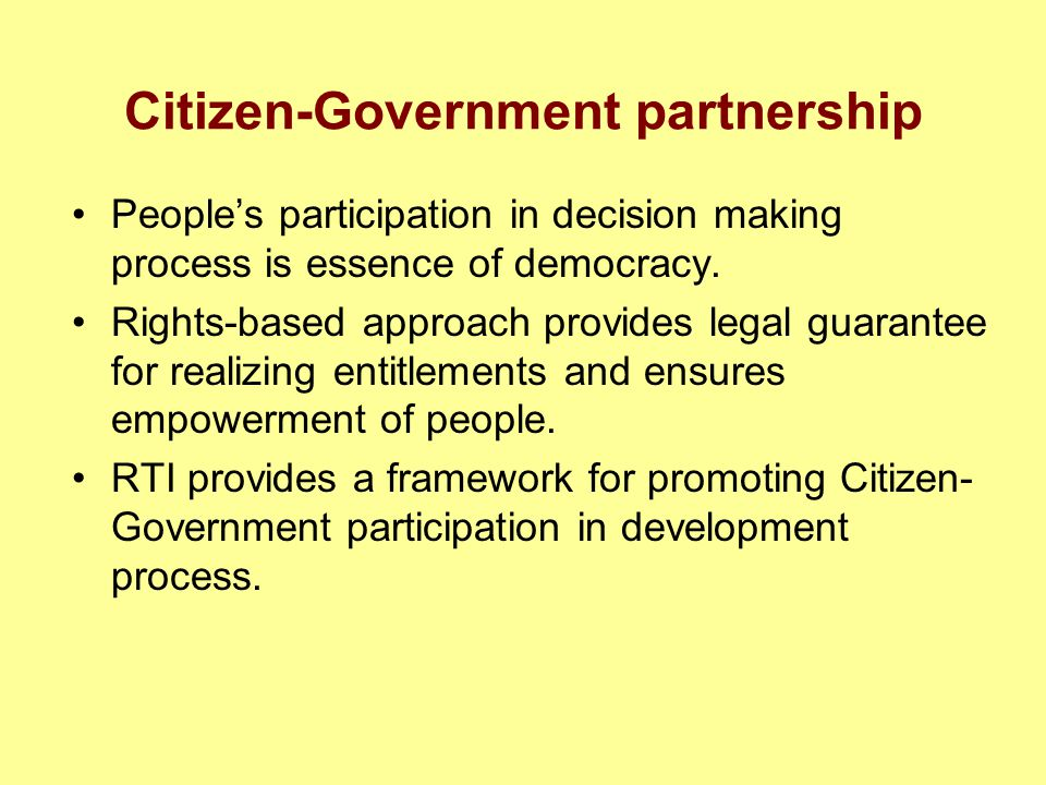 Citizen-Government partnership Peoples participation in decision making process is essence of democracy.