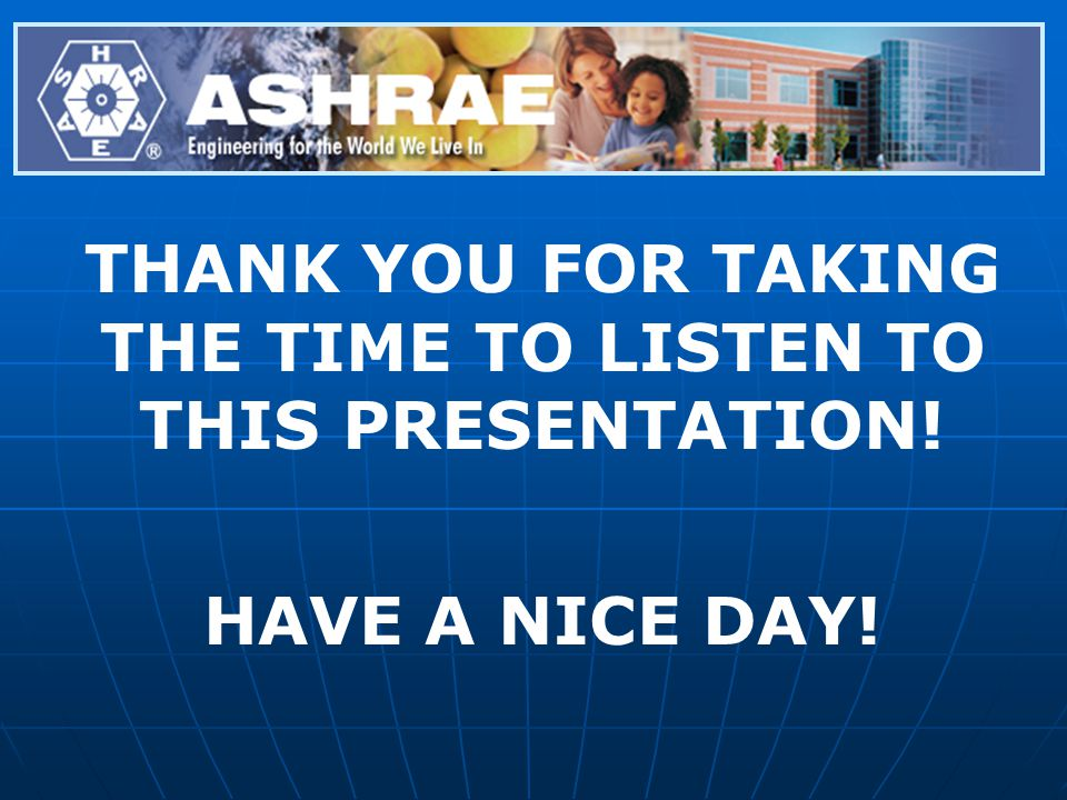 THANK YOU FOR TAKING THE TIME TO LISTEN TO THIS PRESENTATION! HAVE A NICE DAY!