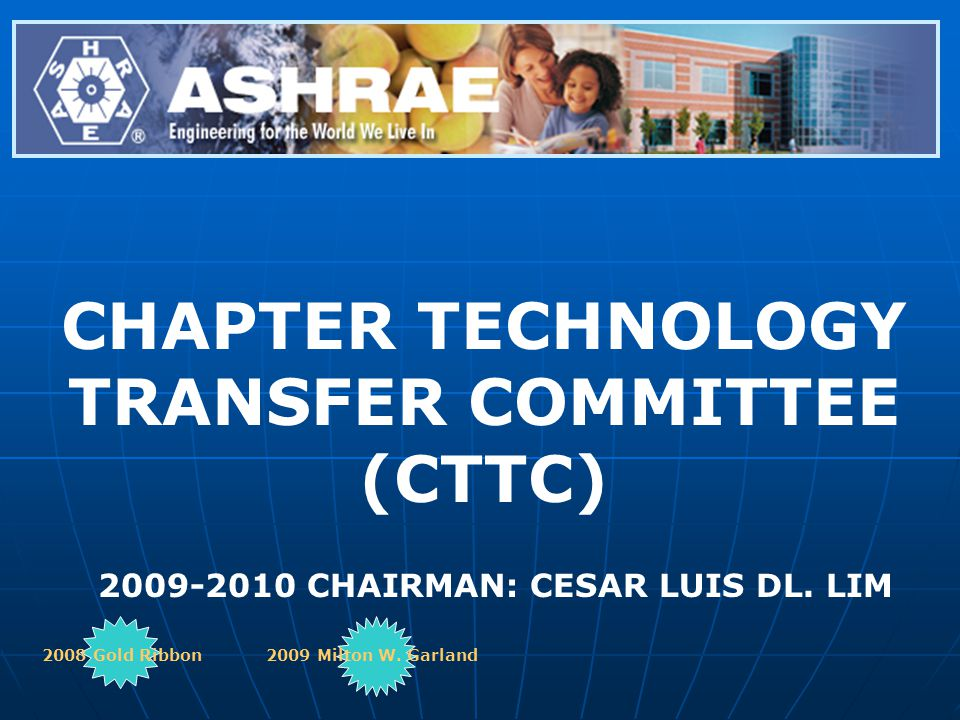 CHAPTER TECHNOLOGY TRANSFER COMMITTEE (CTTC) 2009-2010 CHAIRMAN: CESAR LUIS DL. LIM 2008 Gold Ribbon2009 Milton W. Garland