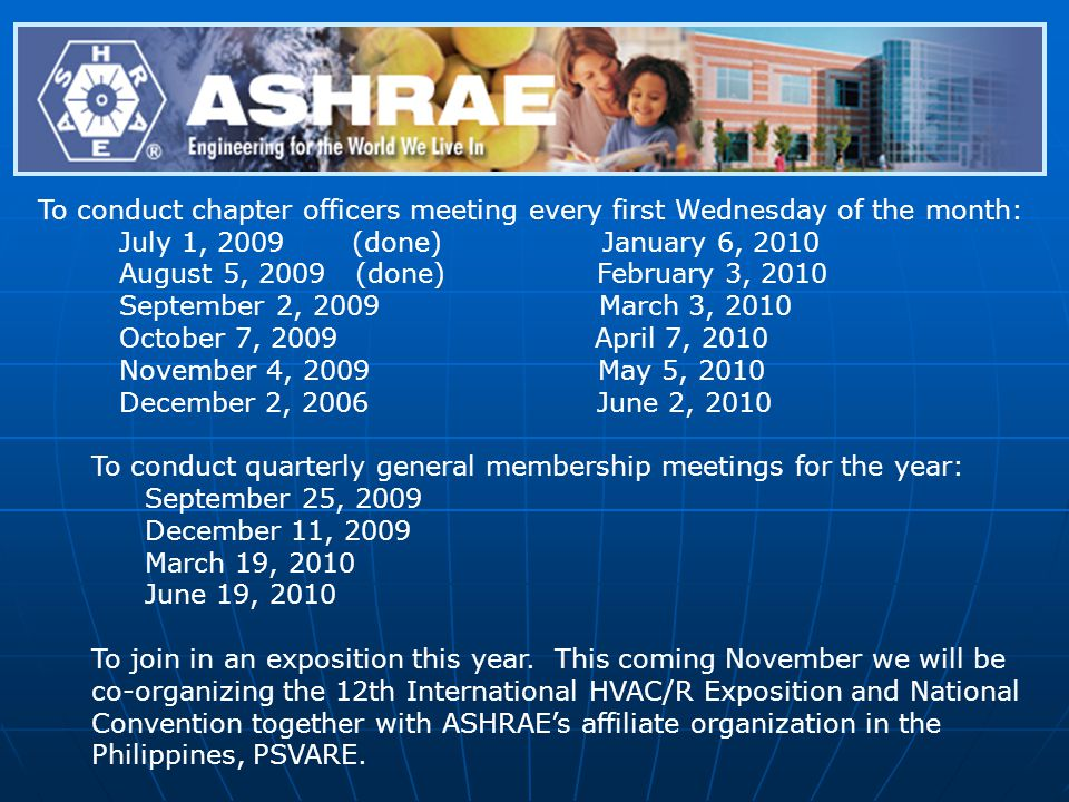 To conduct chapter officers meeting every first Wednesday of the month: July 1, 2009 (done) January 6, 2010 August 5, 2009 (done) February 3, 2010 Sep