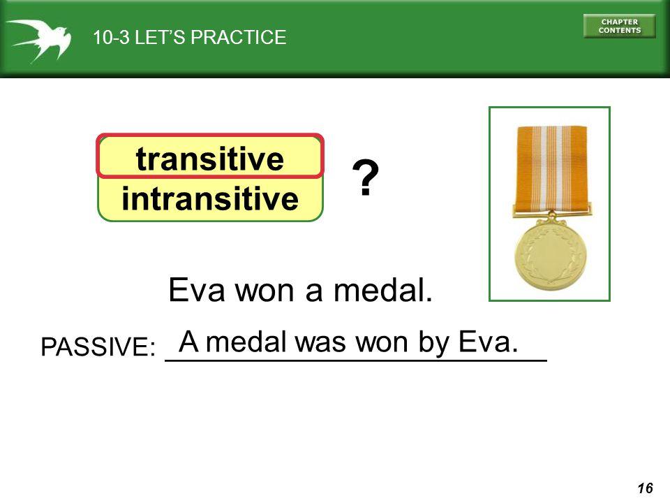 16 10-3 LETS PRACTICE transitive intransitive Eva won a medal.