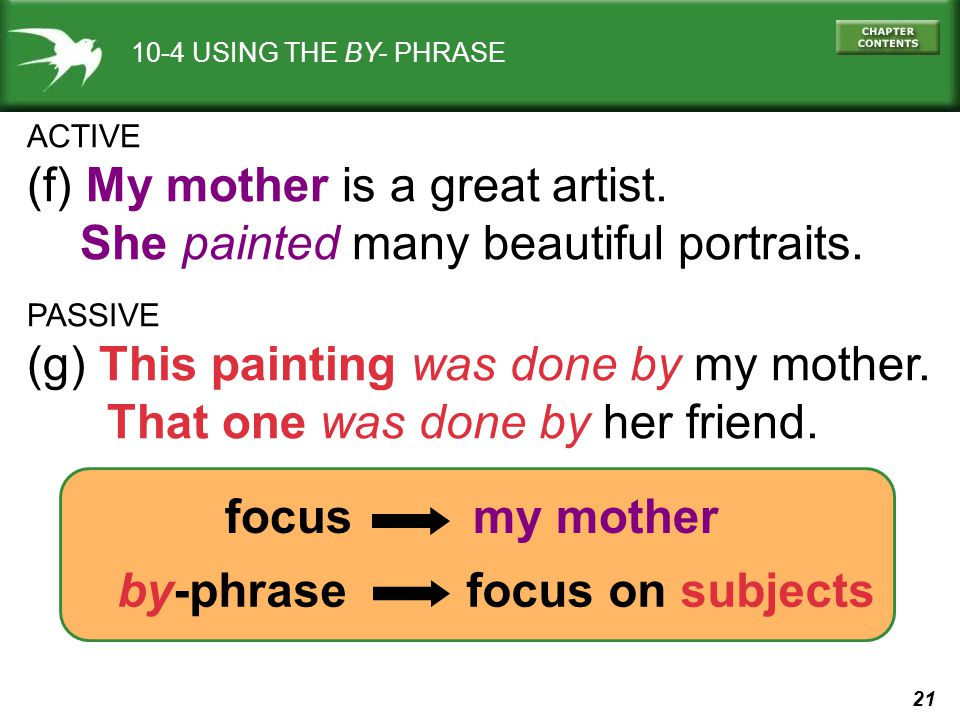 21 focus my mother 10-4 USING THE BY- PHRASE ACTIVE (f) My mother is a great artist.