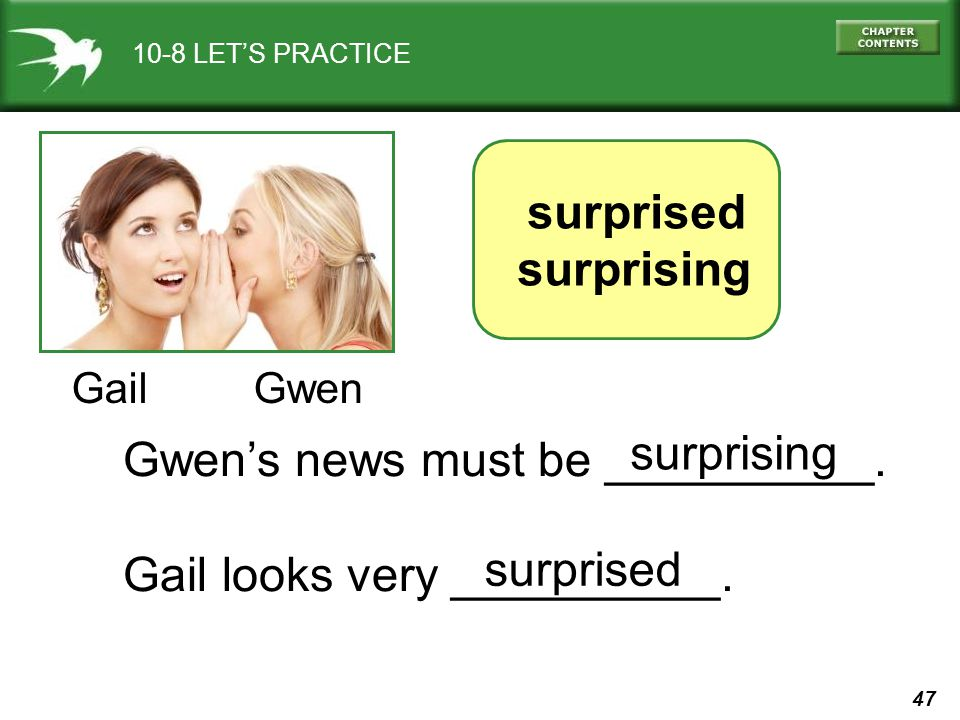 47 10-8 LETS PRACTICE surprised surprising Gail Gwen Gwens news must be __________.