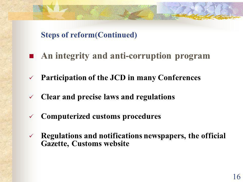 15 Steps of reform(Continued) Human resources development & training Recruitment strategy Improvement of staff of the Department Customs Training Cent