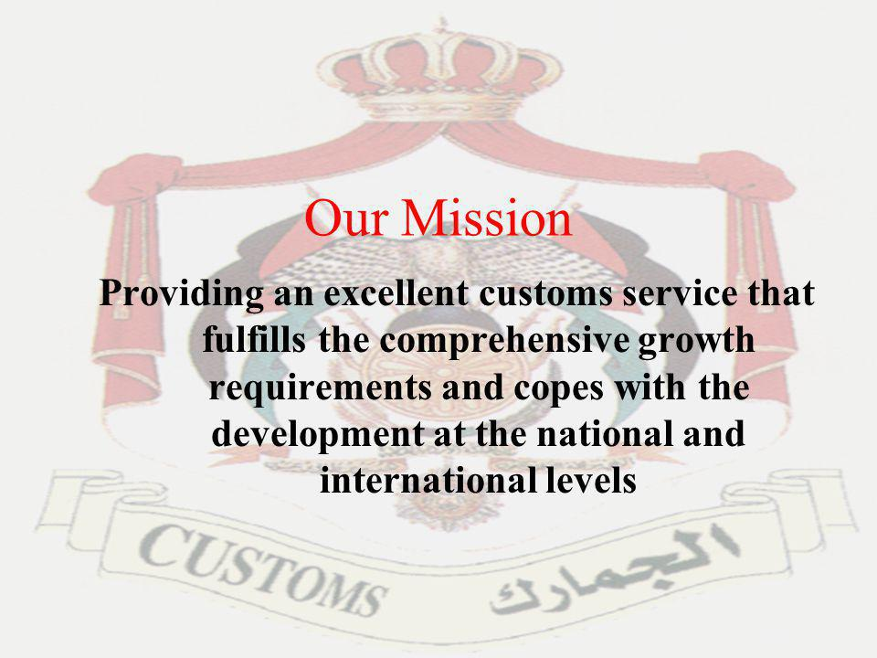 4 Our Vision To be among the pioneers of the world in providing a high quality customs services to all stakeholders