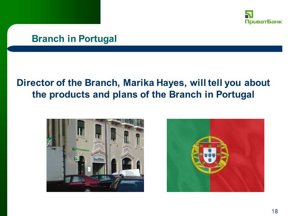 18 Branch in Portugal Director of the Branch, Marika Hayes, will tell you about the products and plans of the Branch in Portugal