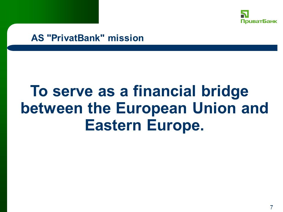 7 AS PrivatBank mission To serve as a financial bridge between the European Union and Eastern Europe.