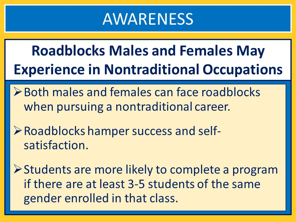 AWARENESS Both males and females can face roadblocks when pursuing a nontraditional career.