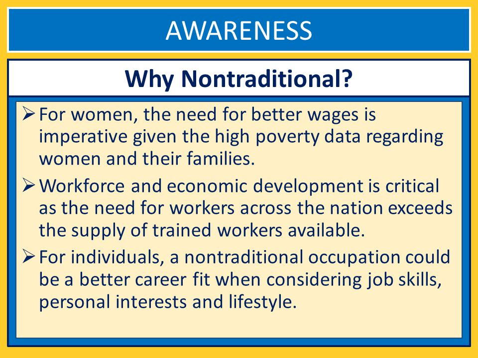 AWARENESS REVIEW Solutions to overcome roadblocks Work to educate and raise awareness about benefits of nontraditional careers.