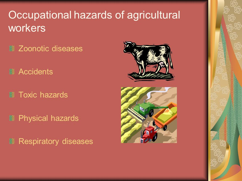 Occupational hazards of agricultural workers Zoonotic diseases Accidents Toxic hazards Physical hazards Respiratory diseases