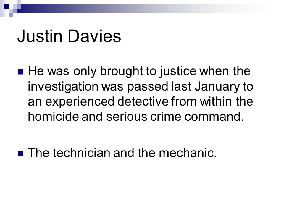 Justin Davies He was only brought to justice when the investigation was passed last January to an experienced detective from within the homicide and s