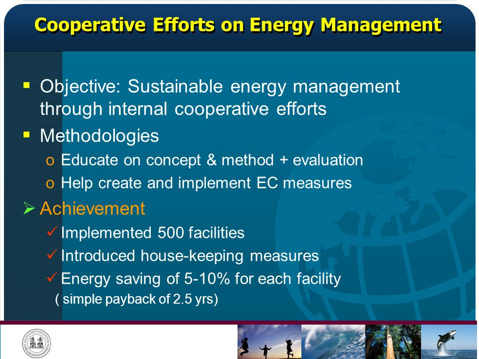 Cooperative Efforts on Energy Management Objective: Sustainable energy management through internal cooperative efforts Methodologies oEducate on conce