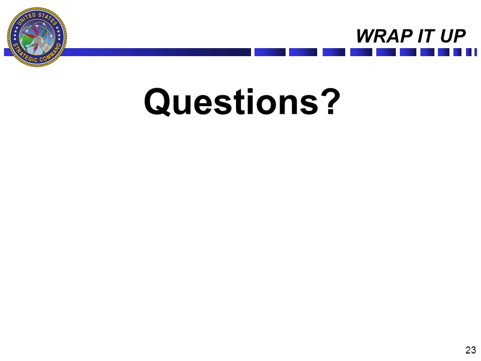 23 WRAP IT UP Questions?