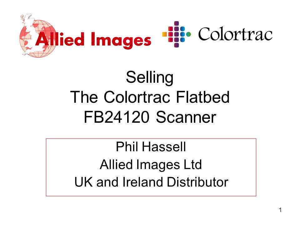 1 Selling The Colortrac Flatbed FB24120 Scanner Phil Hassell Allied Images Ltd UK and Ireland Distributor