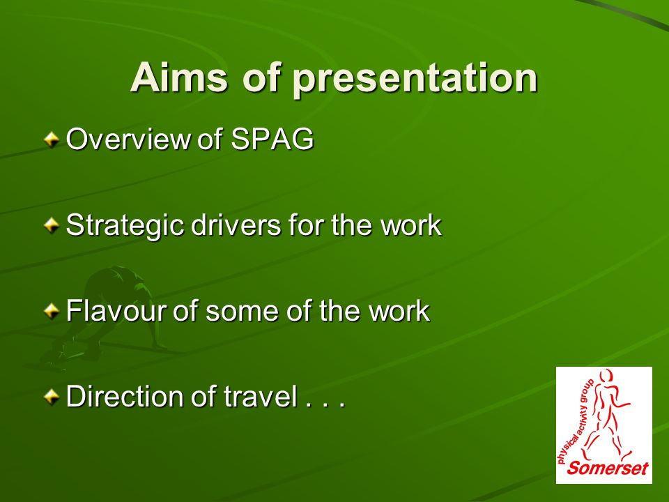 Aims of presentation Overview of SPAG Strategic drivers for the work Flavour of some of the work Direction of travel...