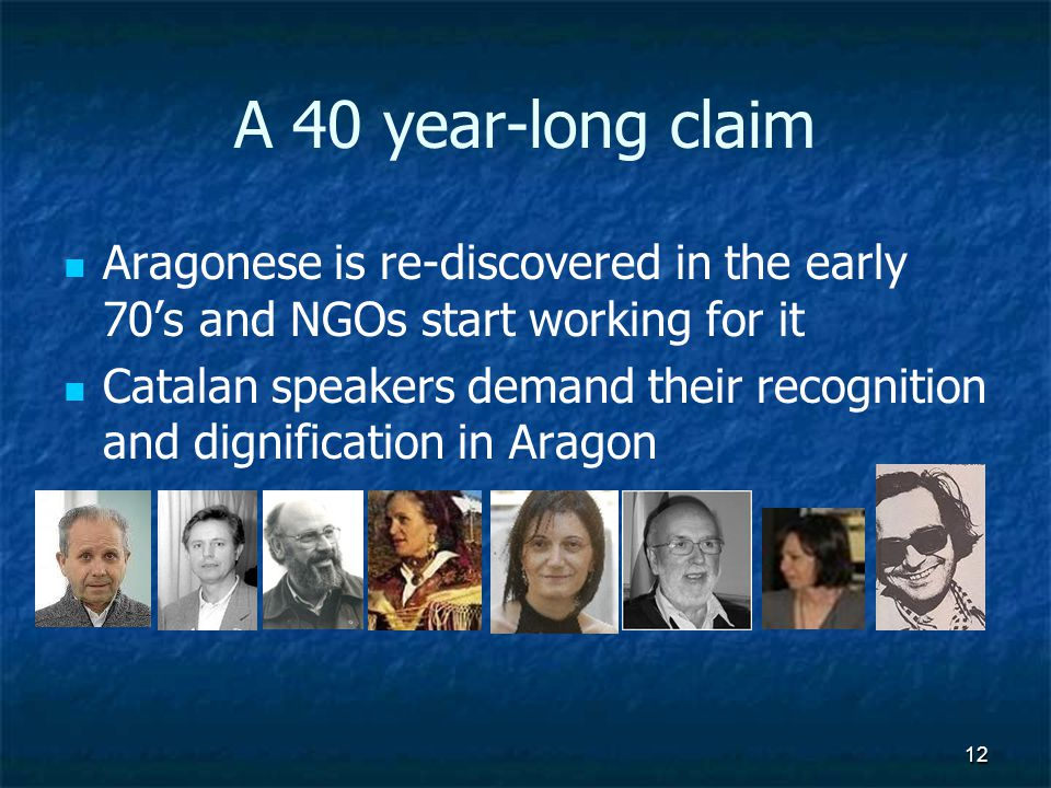 12 A 40 year-long claim Aragonese is re-discovered in the early 70s and NGOs start working for it Catalan speakers demand their recognition and dignification in Aragon