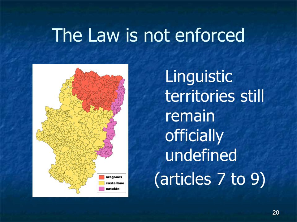 20 The Law is not enforced Linguistic territories still remain officially undefined (articles 7 to 9)