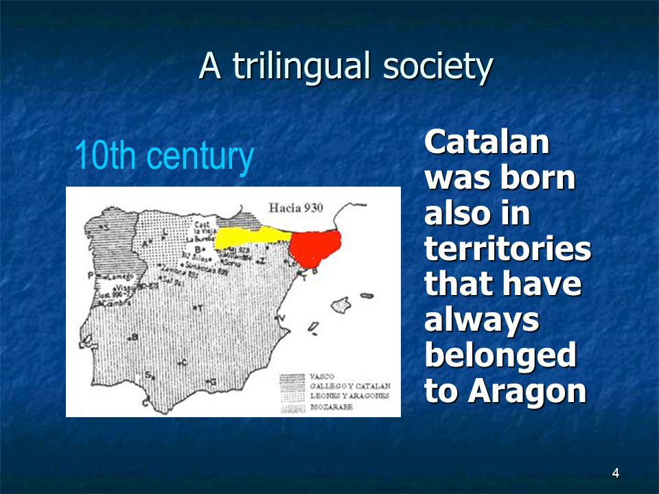5 A trilingual society Aragonese and Catalan expanded Southwards with the Aragonese Reconquest to drive de Moors from the Iberian peninsula 13th century