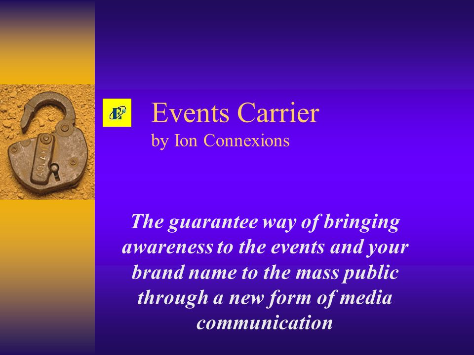 Events Carrier by Ion Connexions The guarantee way of bringing awareness to the events and your brand name to the mass public through a new form of media communication