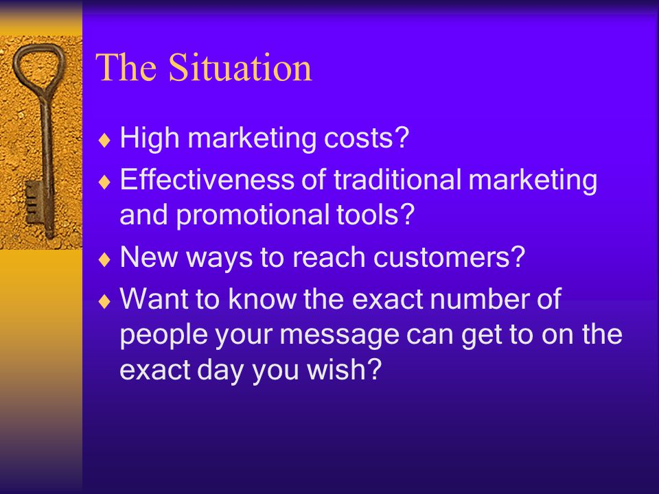 The Situation High marketing costs.Effectiveness of traditional marketing and promotional tools.