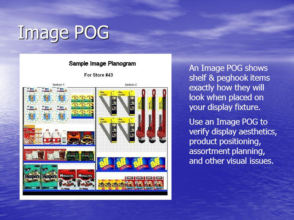 Image POG An Image POG shows shelf & peghook items exactly how they will look when placed on your display fixture. Use an Image POG to verify display