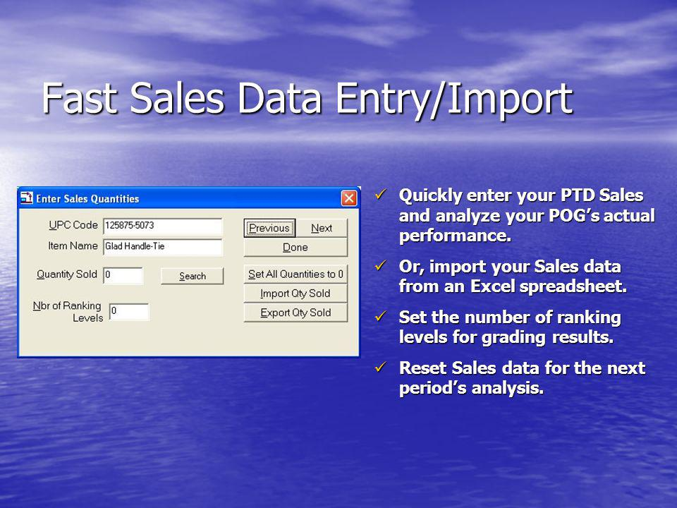 Fast Sales Data Entry/Import Quickly enter your PTD Sales and analyze your POGs actual performance. Quickly enter your PTD Sales and analyze your POGs
