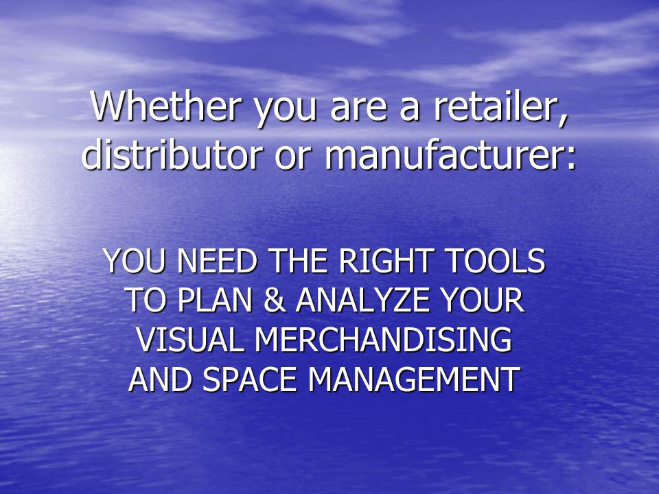 Whether you are a retailer, distributor or manufacturer: YOU NEED THE RIGHT TOOLS TO PLAN & ANALYZE YOUR VISUAL MERCHANDISING AND SPACE MANAGEMENT