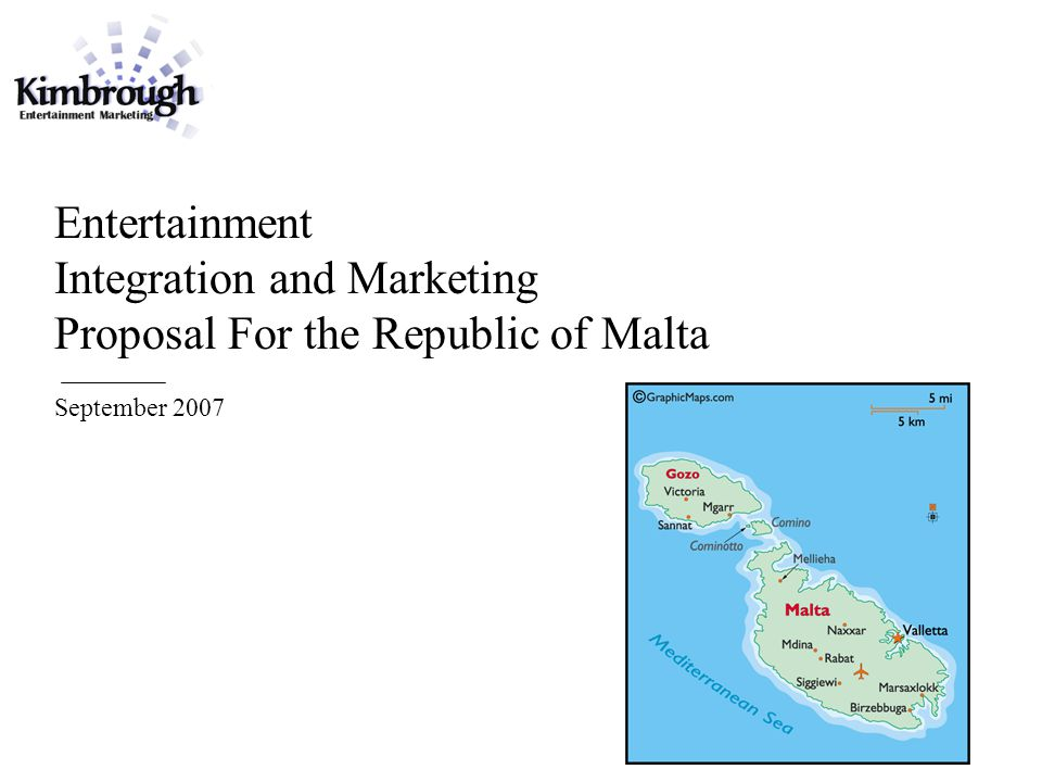 Entertainment Integration and Marketing Proposal For the Republic of Malta September 2007